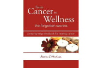From Cancer to Wellness - The Forgotten Secrets