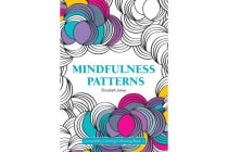 Mindfulness Patterns - Completely Calming Colouring Book 4 PLAYING WITH PATTERNS/HARMONY