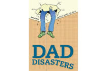 Dad Disasters - When Dads Go Bad