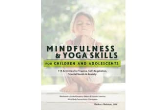 Mindfulness & Yoga Skills for Children and Adolescents - 115 Activities for Trauma, Self-Regulation, Special Needs & Anxiety