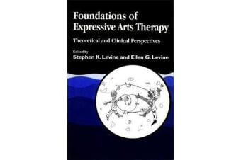 Foundations of Expressive Arts Therapy - Theoretical and Clinical Perspectives