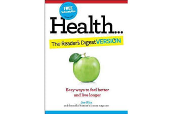 Health: The Reader's Digest Version - Easy Ways to Feel Better and Live Longer