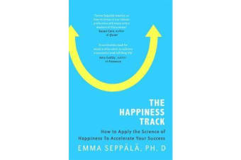 The Happiness Track - How to Apply the Science of Happiness to Accelerate Your Success