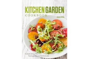 Kitchen Garden Cookbook - Celebrating the Homegrown & Homemade