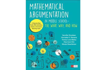 Mathematical Argumentation in Middle School-The What, Why, and How - A Step-by-Step Guide With Activities, Games, and Lesson Planning Tools
