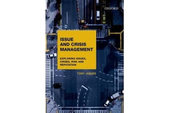Issues and Crisis Management - Exploring Issues, Crises, Risk and Reputation