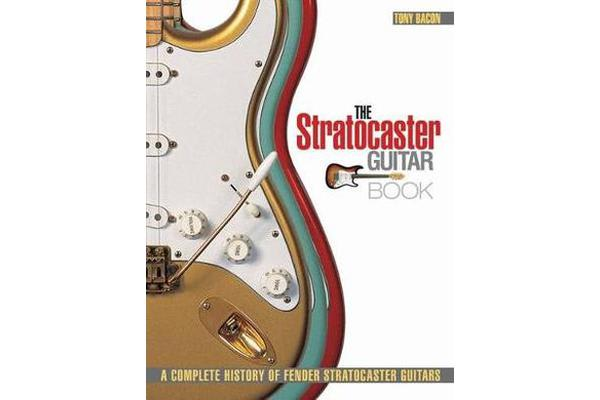 Tony Bacon - The Stratocaster Guitar Book - A Complete History Of Fender Stratocaster Guitars