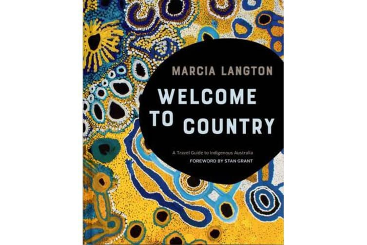 Marcia Langton: Welcome to Country - A Travel Guide to Indigenous Australia
