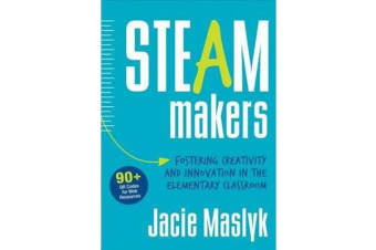 STEAM Makers - Fostering Creativity and Innovation in the Elementary Classroom