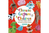Chinese Origami for Children - Fold Zodiac Animals, Festival Decorations and Other Creations: This Easy Origami Book is Fun for Both Kids and Parents
