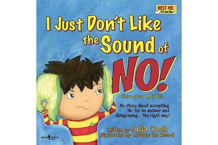 I Just Don't Like the Sound of No! - My Story About Accepting 'No' for an Answer and Disagreeing . . . the Right Way!