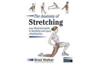 The Anatomy of Stretching - Your Illustrated Guide to Flexibility and Injury Rehabilitation