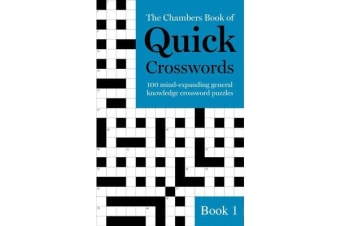The Chambers Book of Quick Crosswords, Book 1 - 100 mind-expanding general knowledge crossword puzzles