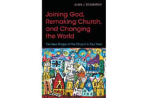 Joining God, Remaking Church, and Changing the World - The New Shape of the Church in Our Time
