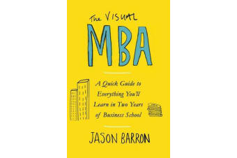 The Visual MBA - A Quick Guide to Everything You'll Learn in Two Years of Business School