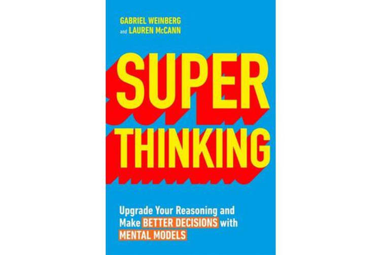 Superthinking - Upgrade Your Reasoning and Make Better Decisions with Mental Models
