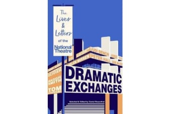Dramatic Exchanges - The Lives and Letters of the National Theatre