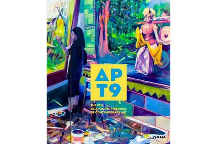 APT9 - The 9th Asia Pacific Triennial of Contemporary Art