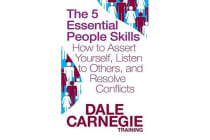 The 5 Essential People Skills - How to Assert Yourself, Listen to Others, and Resolve Conflicts