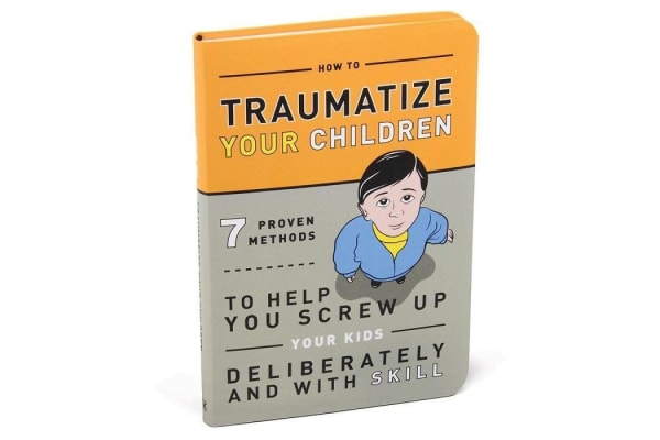 How To Traumatize Your Children - Book | 7 Methods To Screw Up Your Kids