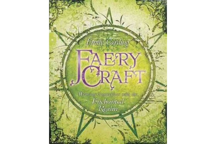 Faery Craft - Weaving Connections with the Enchanted Realm