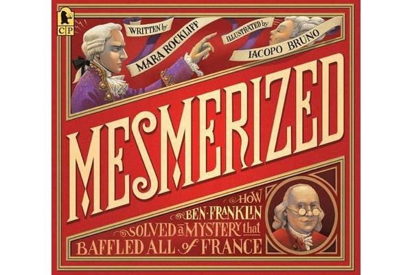 Mesmerized - How Ben Franklin Solved a Mystery that Baffled All of France