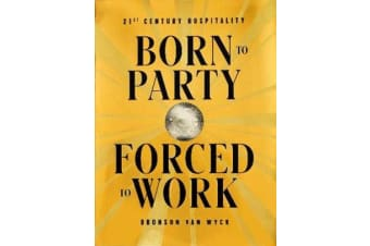 Born to Party, Forced to Work - 21st Century Hospitality