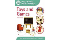 Toys and Games - Step-by-step Instructions for More Than 35 Projects