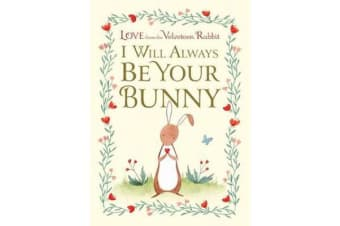 I Will Always Be Your Bunny - Love From the Velveteen Rabbit
