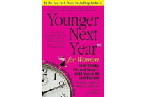 Younger Next Year for Women - Live Strong, Fit, and Sexy---until You're 80 and Beyond