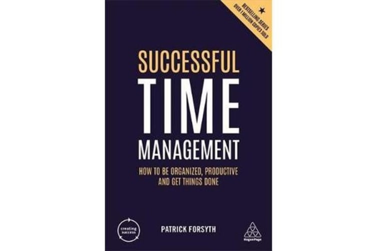Successful Time Management - How to be Organized, Productive and Get Things Done