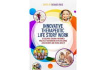 Innovative Therapeutic Life Story Work - Developing Trauma-Informed Practice for Working with Children, Adolescents and Young Adults