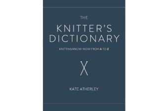 The Knitter's Dictionary - Knitting Know-How from A to Z