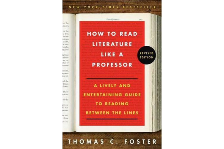 How to Read Literature Like a Professor Revised Edition - A Lively and Entertaining Guide to Reading Between the Lines