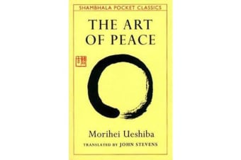 Art of Peace,The - Teachings of the Founder of AikidoPocket Classic