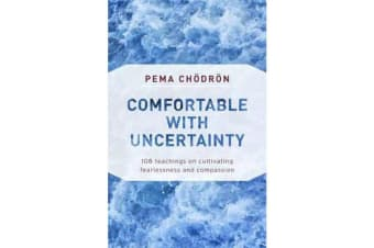Comfortable with Uncertainty - 108 Teachings on Cultivating Fearlessness and Compassion