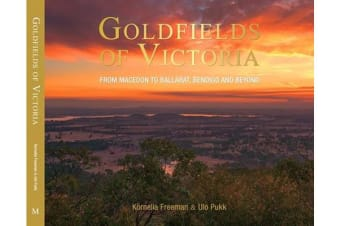 Goldfields of Victoria - From Macedon to Ballarat, Bendigo and Beyond