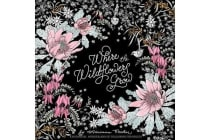 Where the Wildflowers Grow - A Botanical Wonderland of Colouring for Adults