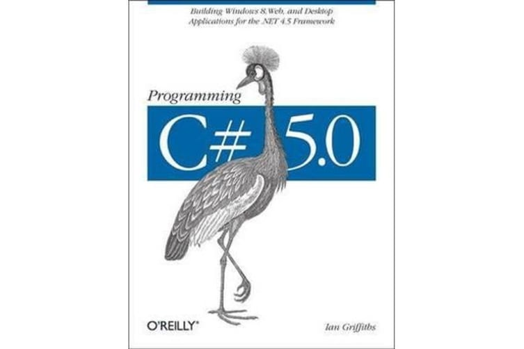 Programming C# 5.0 - Building Windows 8 Metro, Web, and Desktop Applications for the .Net 4.5