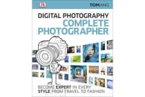 Digital Photography Complete Photographer - Become Expert in Every Style from Travel to Fashion