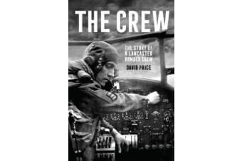 The Crew - The Story of a Lancaster Bomber Crew