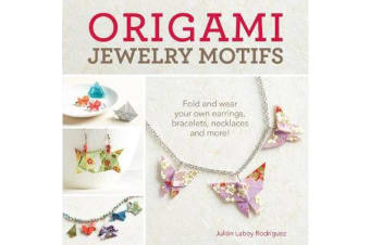 Origami Jewelry Motifs - Fold and wear your own earrings, bracelets, necklaces and more!