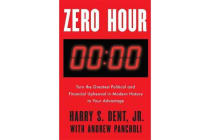Zero Hour - Turn the Greatest Political and Financial Upheaval in Modern History to Your Advantage