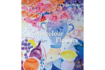 The Magic of Watercolour Flowers - Step by step techniques and inspiration