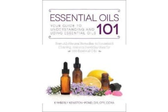 Essential Oils 101 - Your Guide to Understanding and Using Essential Oils