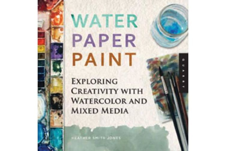 Water Paper Paint - Exploring Creativity with Watercolor and Mixed Media