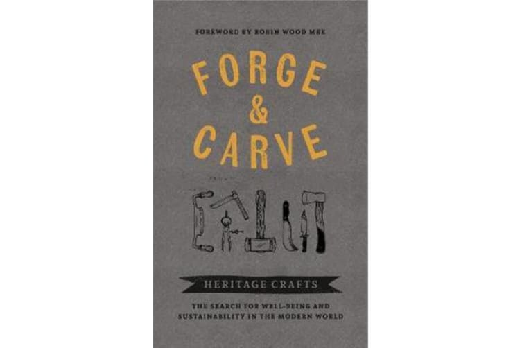 Forge & Carve - Heritage Crafts - The Search for Well-being and Sustainability in the Modern World