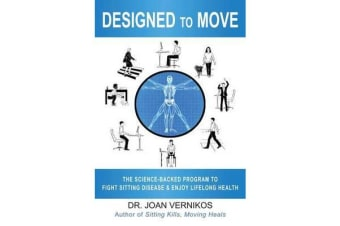 Designed to Move - The Science-Backed Program to Fight Sitting Disease & Enjoy Lifelong Health