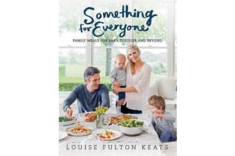 Something for Everyone - Family Meals for Baby, Toddler and Beyond