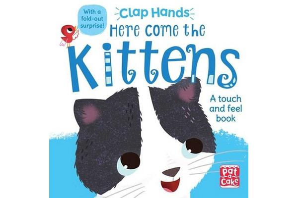 Clap Hands: Here Come the Kittens - A touch-and-feel board book with a fold-out surprise